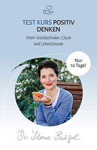 Test Kurs Positives Denken: Mehr Wohlbefinden, Glück und Lebensfreude   Dr. Ilona Bürgel