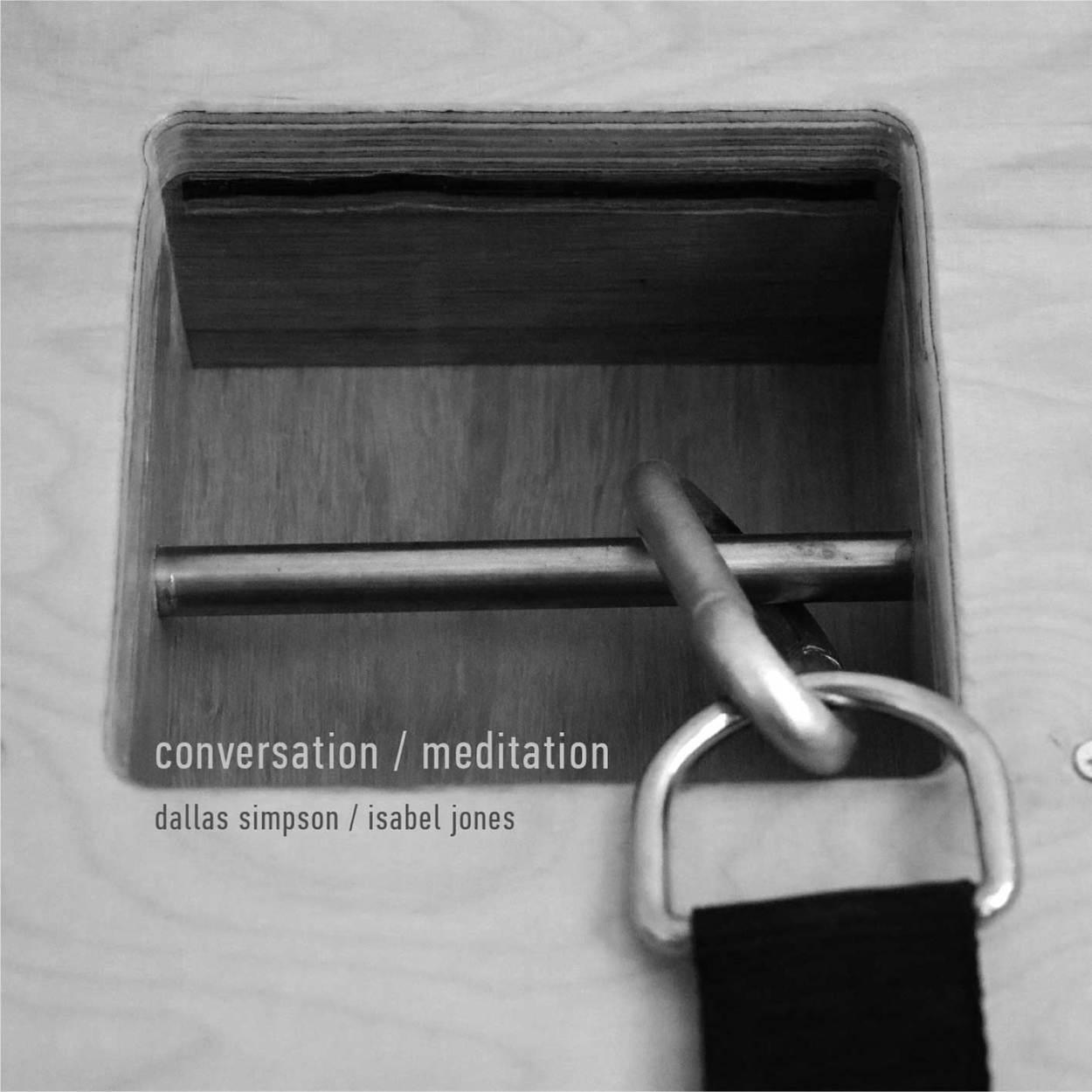 dallas simpson / isabel jones – conversation / meditation