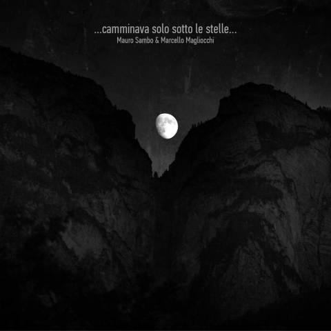 Mauro Sambo & Marcello Magliocchi – ...camminava solo sotto le stelle...