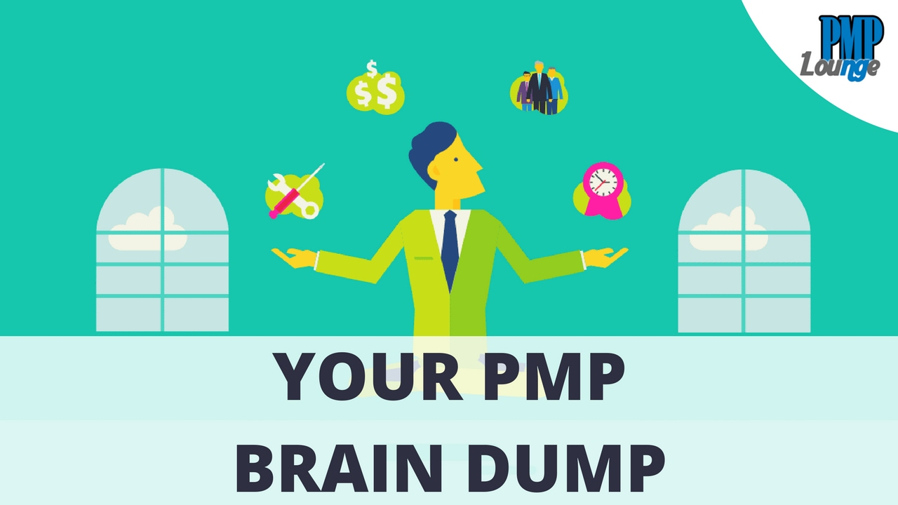 Your Pmp Brain Dump Pmc Lounge