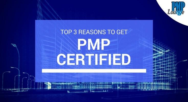 top 3 reasons to get pmp certified - Top 3 reasons to get PMP certified