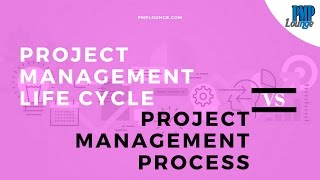 Project Management Life Cycle vs Project Management Process