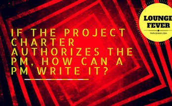 if the project charter authorizes the pm how can the pm write it - If the Project Charter authorizes the PM, how can a PM write it?