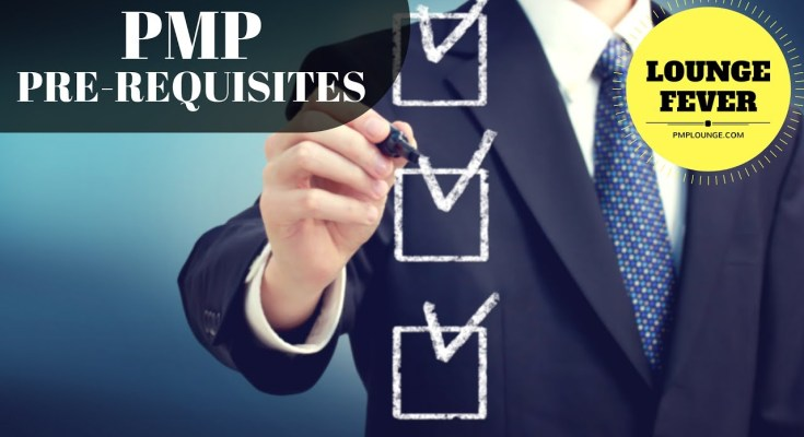 PMP Pre requisites PMP Exam Eligibility Requirements - PMP Pre-requisites - PMP Exam Eligibility Requirements