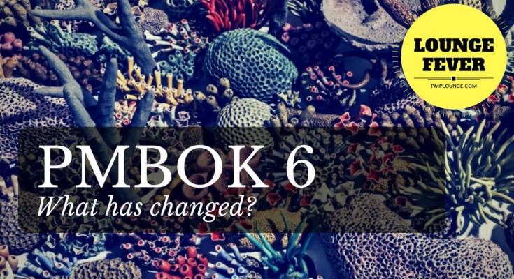 pmbok6 what has changed - PMBOK 6 - What has changed?