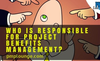 who is responsible for project benefits - Who is responsible for Project Benefits Management?