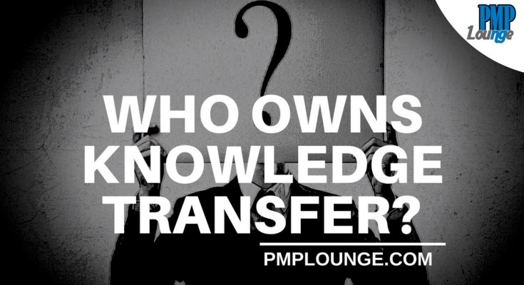 who owns knowledge transfer process - Who owns the Knowledge Transfer process?