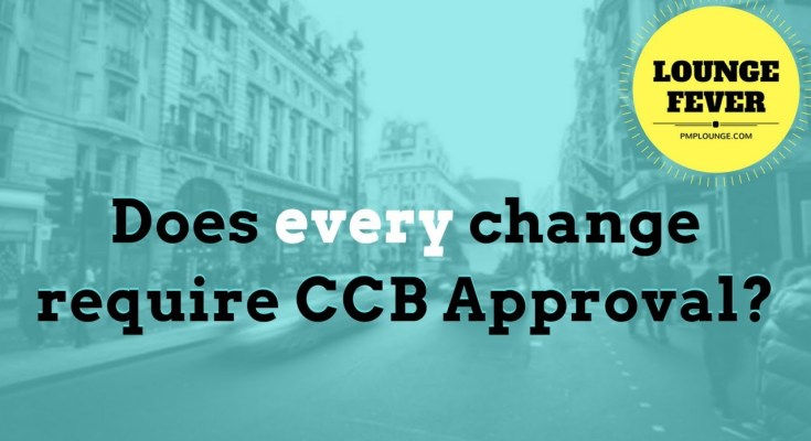 does every change require ccb approval - Does every change require CCB Approval?