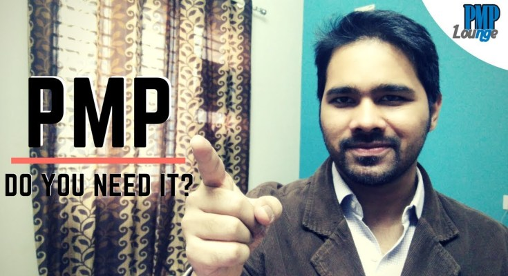 do you need pmp - Do you need PMP Certification?   Who should get PMP and why?