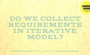 collect requirements in iterative model - Do I need to Collect Requirements if my project follows the Iterative Model?