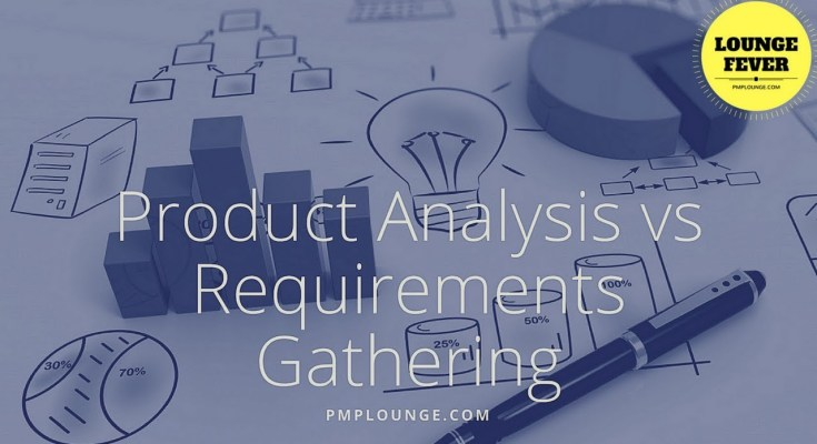 product analysis requirements gathering - Product Analysis vs Requirements Gathering