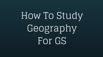 How to Study Geography GS UPSC IAS