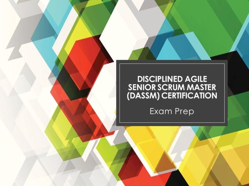 Disciplined Agile Senior Scrum Master (DASSM) Certification Training