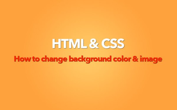 CSS – How to add & change Background Color and Image | P&T ...