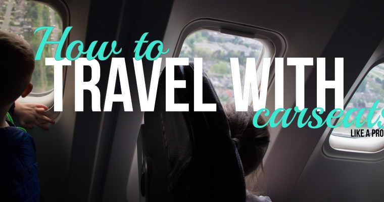 How to Travel with Car Seats & Why you Want to!