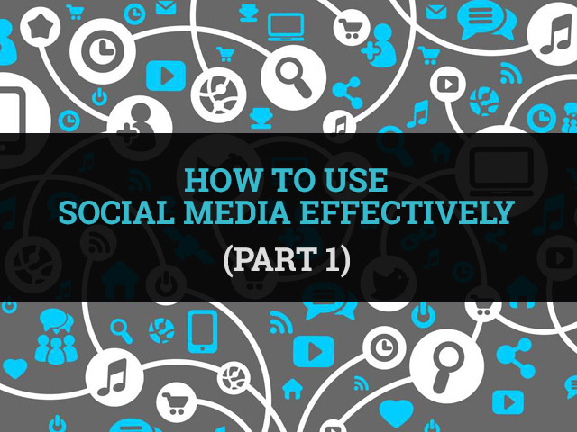 How to use social media effectively (Part 1)