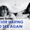 Every Man's Guide To Never Having A Bad Sex Again!