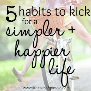 5 Habits to Kick for a Simpler and Happier Life