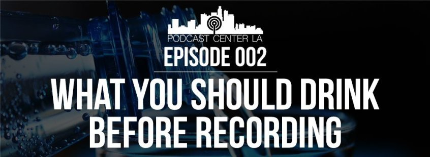Episode 002: What You Should Drink Before Recording