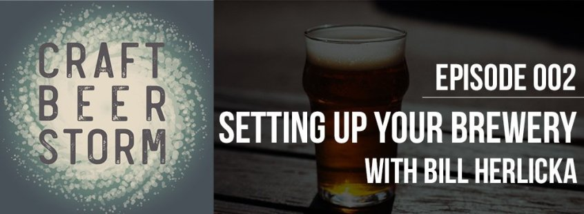 Craft Beer Storm: Episode 02: Setting Up Your Brewery with Bill Herlicka
