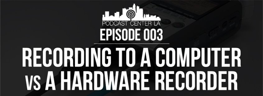 PCLA Episode 003: Recording To A Computer vs Hardware Computer