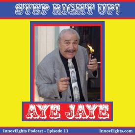 InnovEights, Episode 11 – Aye Jaye – The Golden Rule of Schmoozing, Carny Trash and Penn & Teller