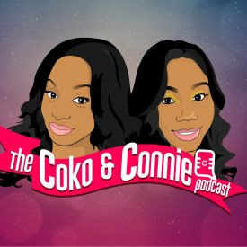 Coko and Connie Podcast – Episode 1 – Leave Em' Alone Sis