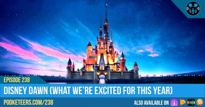 Ep238: Disney Dawn (What we're excited for this year)