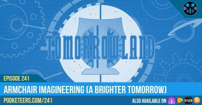 Ep241: Armchair Imagineering (A Brighter Tomorrow)