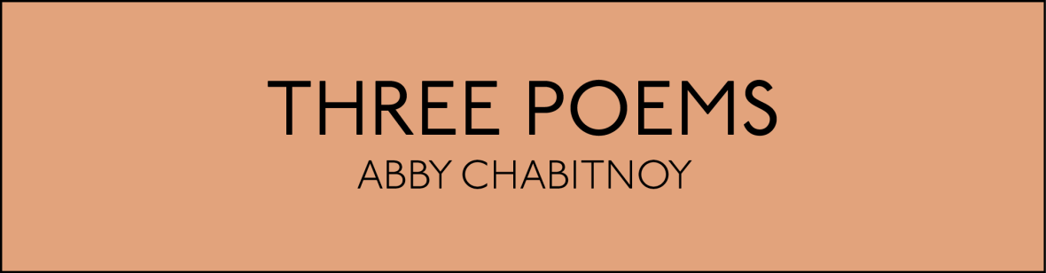 Three Poems by Abby Chabitnoy