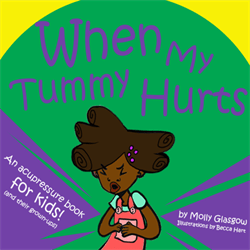 When My Tummy Hurts: An Acupressure Book for Kids and Their Grown-Ups