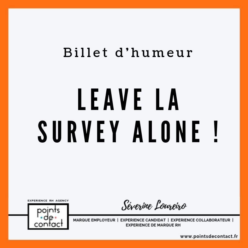 Billet d'humeur Experience Collaborateur Severine Loureiro Leave la survey alone.jpg