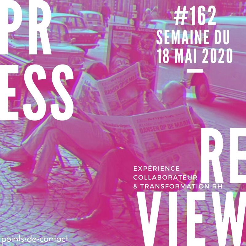 Press Review #162 18mai20 Experience Collaborateur Severine Loureiro Points de contact
