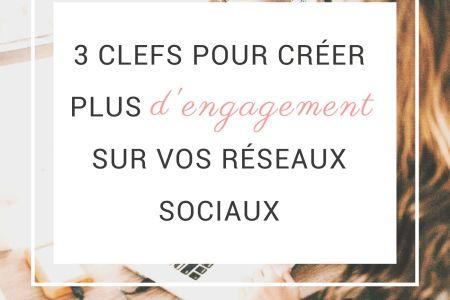 3 clefs pour créer plus d'engagement sur vos réseaux sociaux