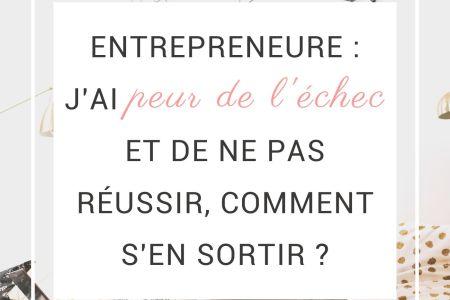 Entrepreneure j'ai peur de l'échec et de ne pas réussir, comment s'en sortir (3)
