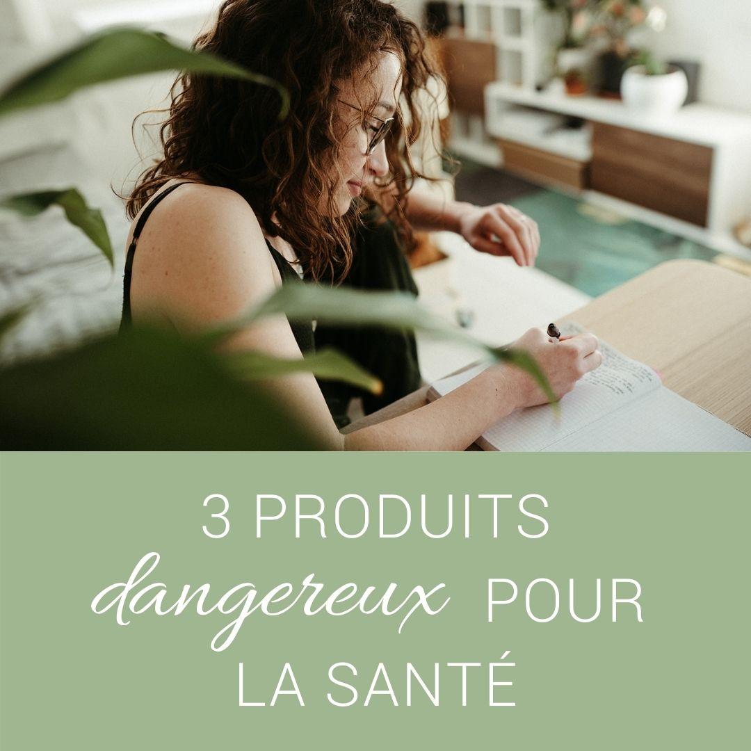 Maison au naturel ces 3 produits du quotidien dangereux pour la santé !