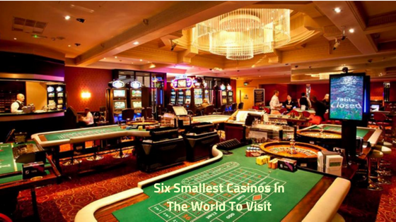 Six Smallest Casinos In The World To Visit