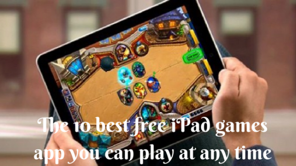The 10 best free iPad games app you can play at any time