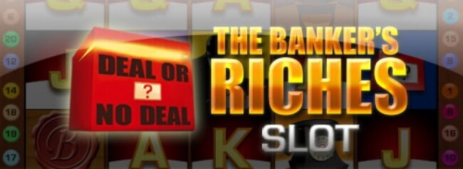 Deal or No Deal The Banker's Riches