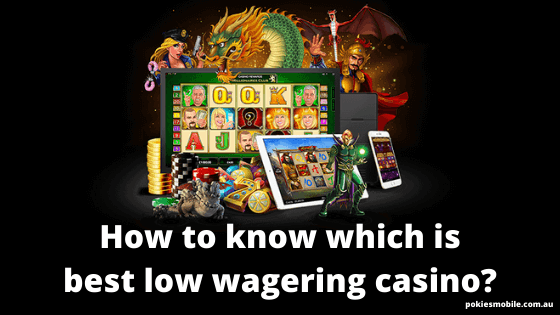 How to know which is best low wagering casino