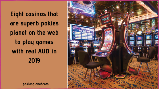 Eight casinos that are superb pokies planet on the web to play games with real AUD in 2019