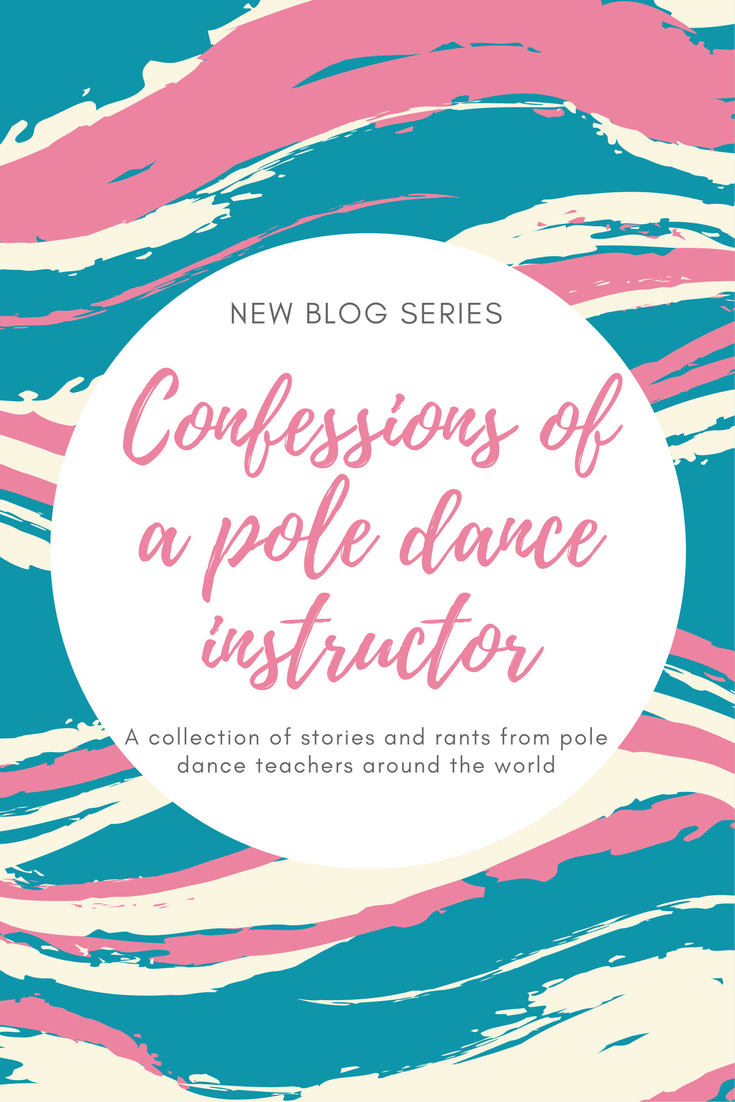 Confessions of a pole dance instructor - a collection or stories and rants from pole dance instructors