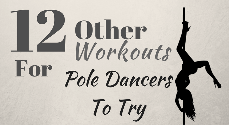 12 Other Workouts For Pole Dancers To Try