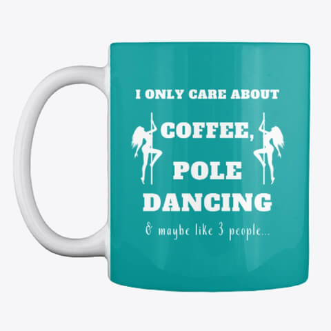 I only care about coffee, pole dancing and maybe like 3 people mug