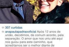 Ana Paula Padrão escolheu o Nordeste e o Instagran para anunciar o fim do seu casamento – Saiba por que