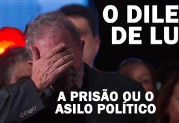 POLÊMICA: Os dois caminhos para Lula; a prisão ou o asilo político