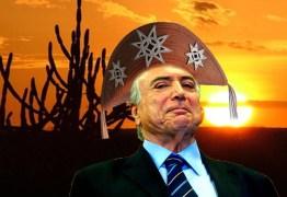 """Temer quer ser lembrado como """"o maior presidente nordestino"""" do país"""