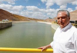 Temer vem ao Nordeste dia 9 para inaugurar Transposição na Paraíba mesmo com o rompimento de Barreiros