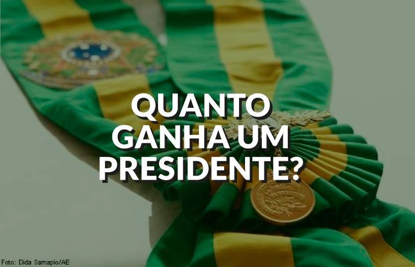 Qual é o salário de um Presidente do Brasil? E os outros benefícios?