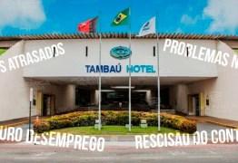 MAIS UMA DENÚNCIA: funcionários do Hotel Tambaú se queixam de salários atrasados, problemas com FGTS e rescisão do contrato; entenda